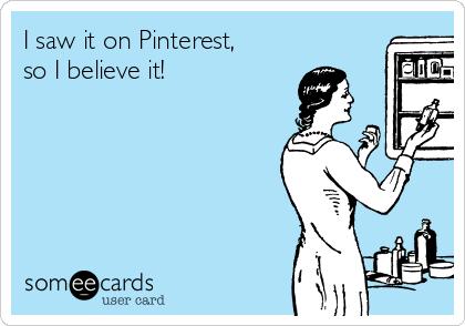 I saw it on Pinterest, so I believe it!