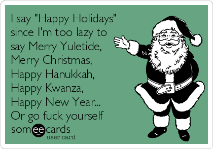 I Say Happy Holidays Since I M Too Lazy To Say Merry Yuletide