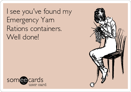 I see you've found my  Emergency Yarn  Rations containers.  Well done!