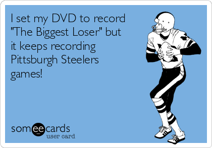 """I set my DVD to record """"The Biggest Loser"""" but it keeps recording Pittsburgh Steelers games!"""