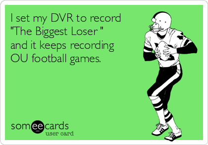 "I set my DVR to record ""The Biggest Loser "" and it keeps recording OU football games."