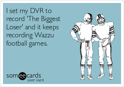 I set my DVR to record 'The Biggest Loser' and it keeps recording Wazzu football games.