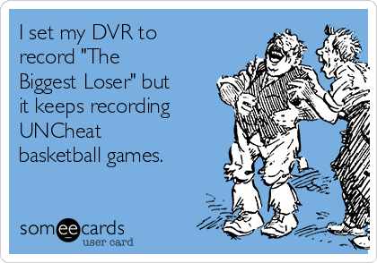 "I set my DVR to record ""The Biggest Loser"" but it keeps recording UNCheat basketball games."