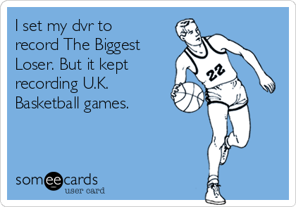 I set my dvr to record The Biggest Loser. But it kept recording U.K. Basketball games.