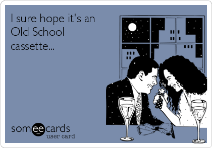 I sure hope it's an Old School cassette...