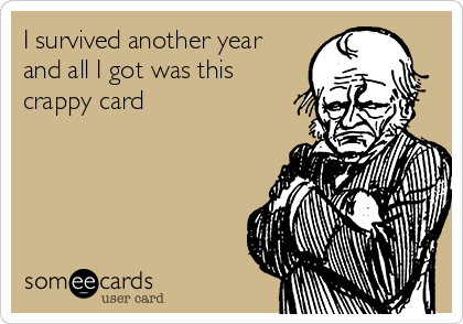 I survived another year and all I got was this crappy card