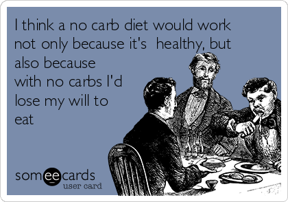I think a no carb diet would work  not only because it's  healthy, but also because with no carbs I'd lose my will to eat