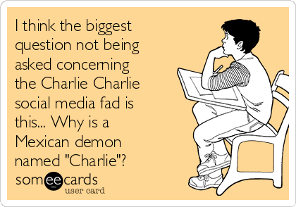 """I think the biggest question not being asked concerning the Charlie Charlie social media fad is this... Why is a Mexican demon named """"Charlie""""?"""