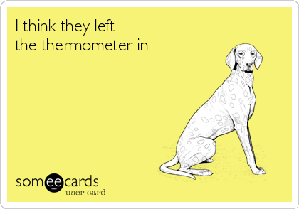 I think they left  the thermometer in