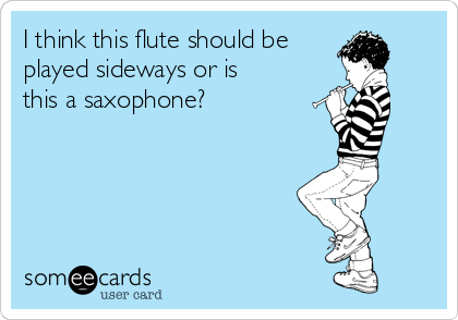 I think this flute should be played sideways or is this a saxophone?