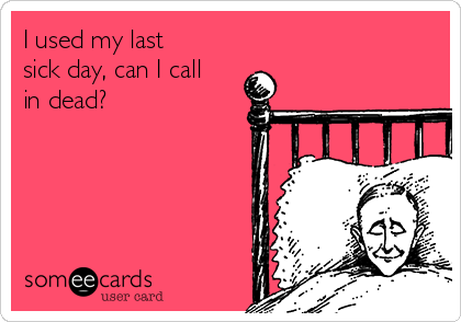 I used my last sick day, can I call in dead?