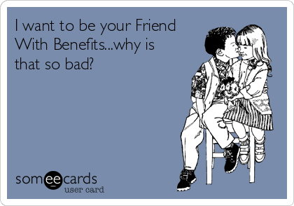 I Want A Consociate With Benefits