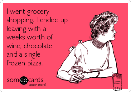 I went grocery shopping. I ended up leaving with a weeks worth of wine, chocolate and a single frozen pizza.