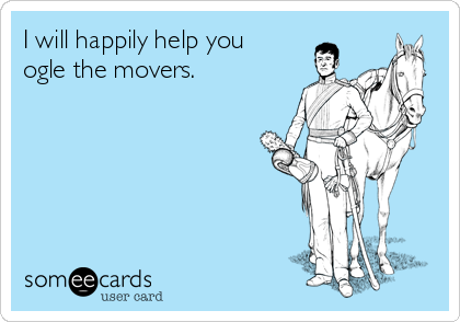 I will happily help you ogle the movers.
