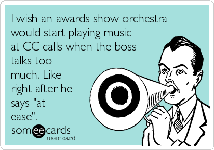 "I wish an awards show orchestra would start playing music at CC calls when the boss talks too much. Like right after he says ""at ease""."