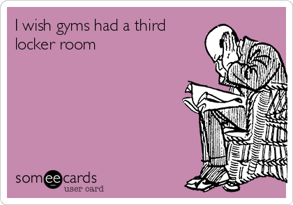 I wish gyms had a third locker room