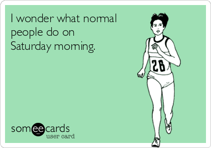 I wonder what normal  people do on  Saturday morning.