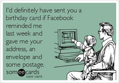 Id definitely have sent you a birthday card if facebook reminded me id definitely have sent you a birthday card if facebook reminded me last week bookmarktalkfo Choice Image