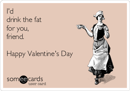 Funny Valentine/'s Day Card  Friends TV Show Quote  I/'d drink the Fat for you  Greetings card  Friends Card  Friends TV show