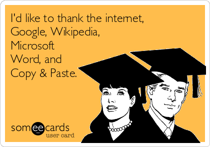 I'd like to thank the internet, Google, Wikipedia, Microsoft Word, and Copy & Paste.