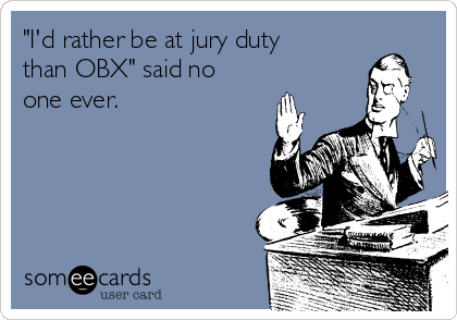 """""""I'd rather be at jury duty than OBX"""" said no one ever."""