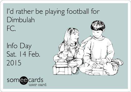 I'd rather be playing football for Dimbulah FC.  Info Day Sat. 14 Feb. 2015