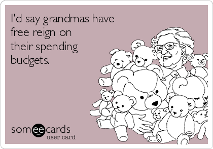 I'd say grandmas have free reign on their spending budgets.