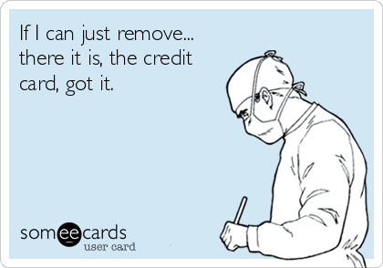 If I can just remove... there it is, the credit card, got it.
