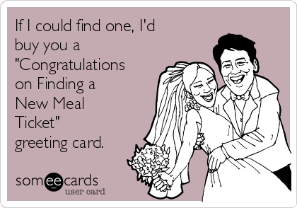 """If I could find one, I'd buy you a """"Congratulations on Finding a New Meal Ticket"""" greeting card."""