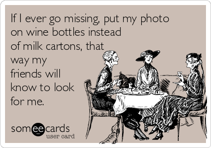 If I Ever Go Missing Put My Photo On Wine Bottles Instead Of Milk