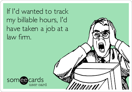 If I'd wanted to track  my billable hours, I'd have taken a job at a law firm.