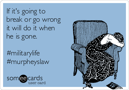 If it's going to break or go wrong it will do it when he is gone.  #militarylife  #murpheyslaw
