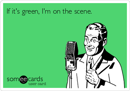 If it's green, I'm on the scene.