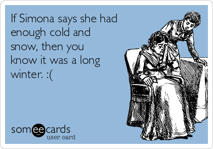 If Simona says she had  enough cold and snow, then you know it was a long winter. :(