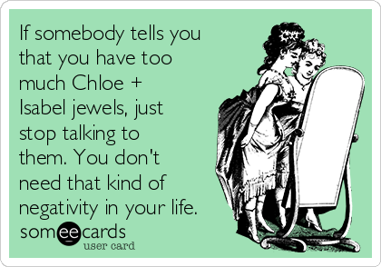If somebody tells you that you have too much Chloe + Isabel jewels, just stop talking to them. You don't need that kind of negativity in your life.