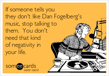 If someone tells you they don't like Dan Fogelberg's music, stop talking to them.  You don't need that kind of negativity in your life.