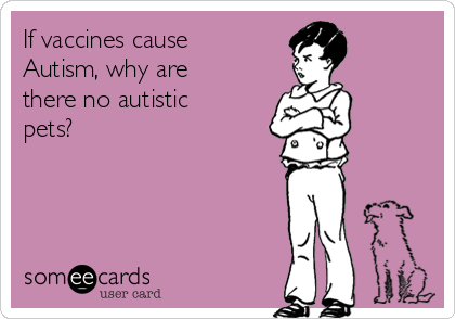 If vaccines cause Autism, why are there no autistic pets?