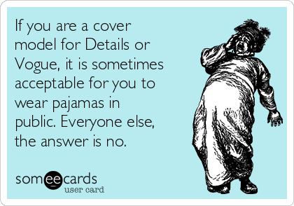 If you are a cover model for Details or Vogue, it is sometimes acceptable for you to wear pajamas in public. Everyone else, the answer is no.