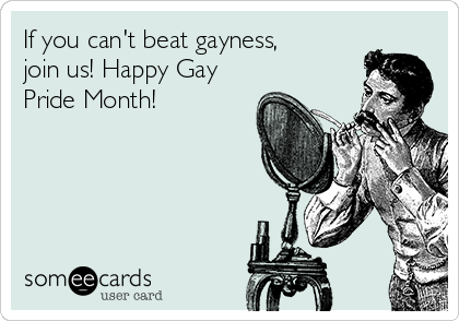 If you can't beat gayness, join us! Happy Gay Pride Month!