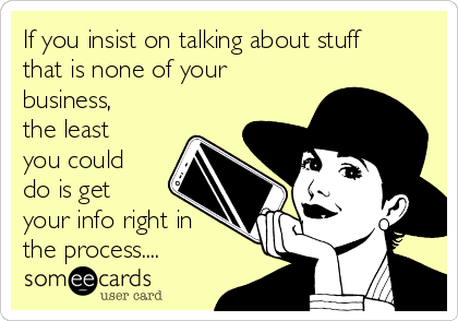 If you insist on talking about stuff that is none of your business, the least you could do is get your info right in the process....