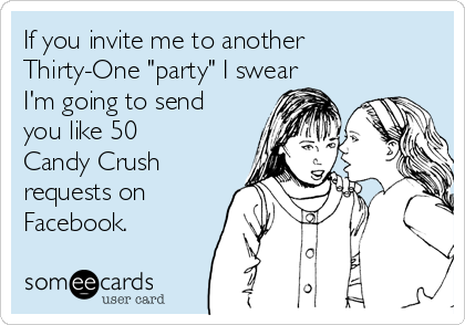 If You Invite Me To Another Thirty One Party I Swear I M Going To