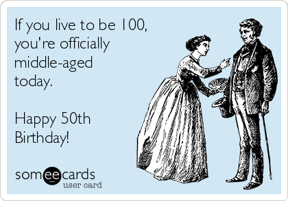 If You Live To Be 100 Youre Officially Middle Aged Today