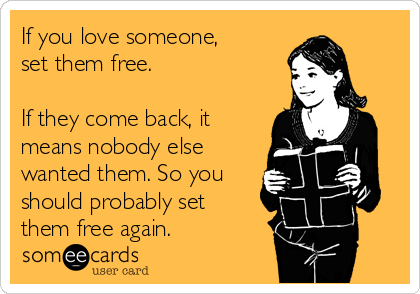 If You Love Someone Set Them Free If They Come Back It Means
