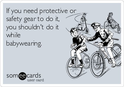 If you need protective or safety gear to do it, you shouldn't do it while babywearing.