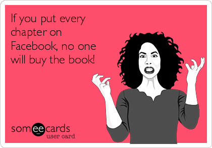 If you put every chapter on Facebook, no one will buy the book!
