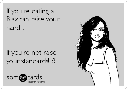 If you're dating a Blaxican raise your hand... If you'
