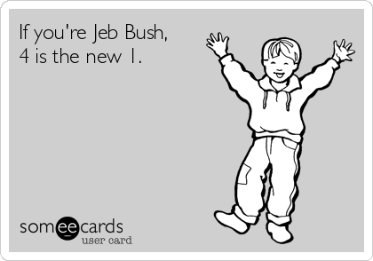 If you're Jeb Bush, 4 is the new 1.