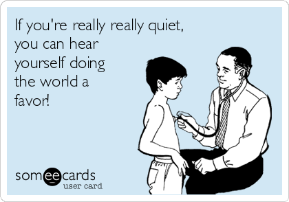 If you're really really quiet,  you can hear yourself doing the world a favor!