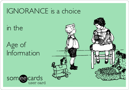IGNORANCE is a choice  in the  Age of Information