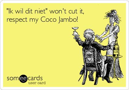 """Ik wil dit niet"" won't cut it,  respect my Coco Jambo!"
